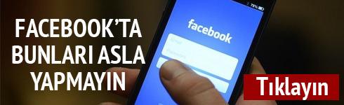 Facebook ta bunları asla yapmayın