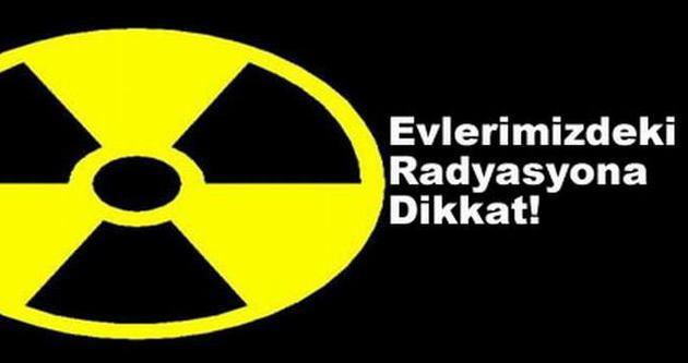 Evlerde radyasyon tehlikesi