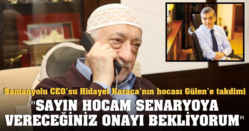Karaca'dan Gülen'e; Arz ederim efendim