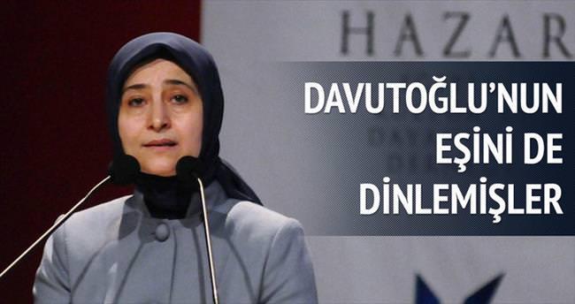 Davutoğlu'nun eşini de dinlemişler