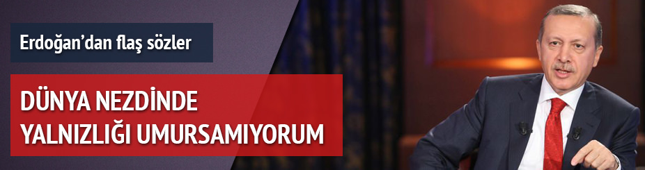 Erdoğan: Umursamıyorum