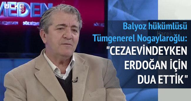 """Balyoz hükümlüsü Nogaylaroğlu: """"Cezaevindeyken Erdoğan için dua ettik"""""""