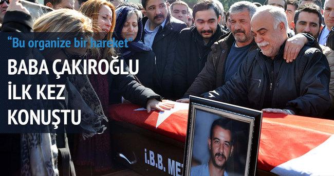 Fırat Yılmaz Çakıroğlu'nun babası ilk kez konuştu