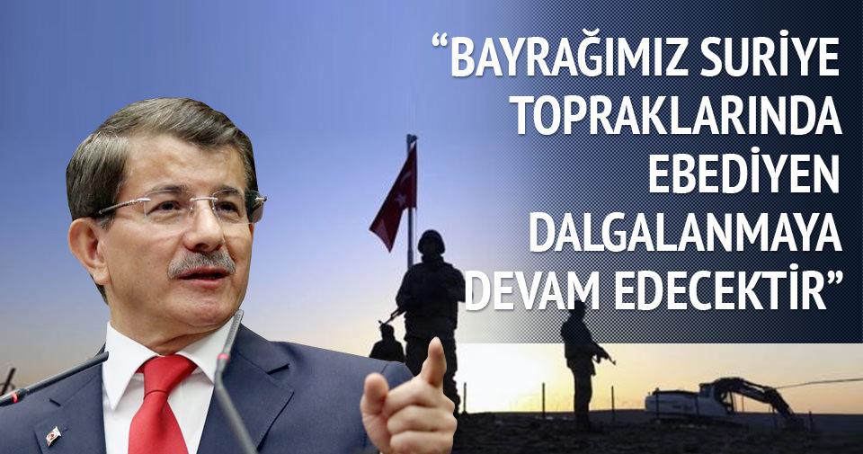 Davutoğlu: Bayrağımız Suriye'de ebediyen dalgalanacaktır
