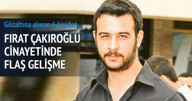 Fırat Çakıroğlu cinayetinde flaş gelişme