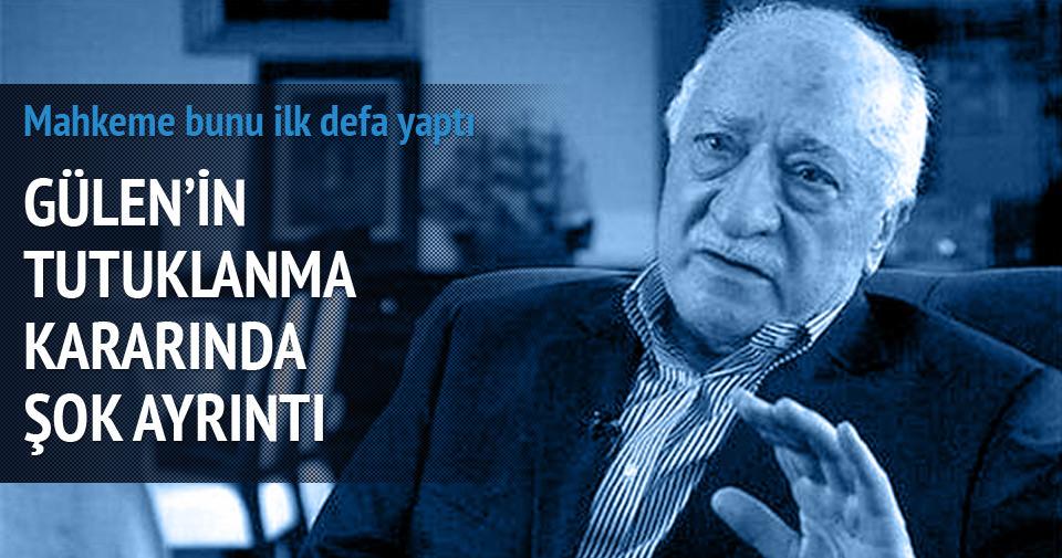 Gülen'in tutuklanması kararında şok detay