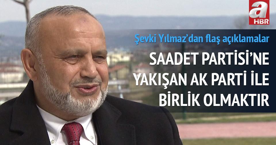 Şevki Yılmaz: Saadet Partisi'ne yakışan AK Parti ile birlik olmaktır
