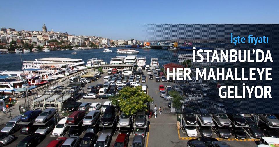 İstanbul'da her mahalleye geliyor