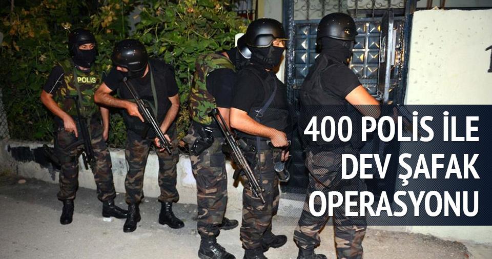 400 polisle dev şafak operasyonu