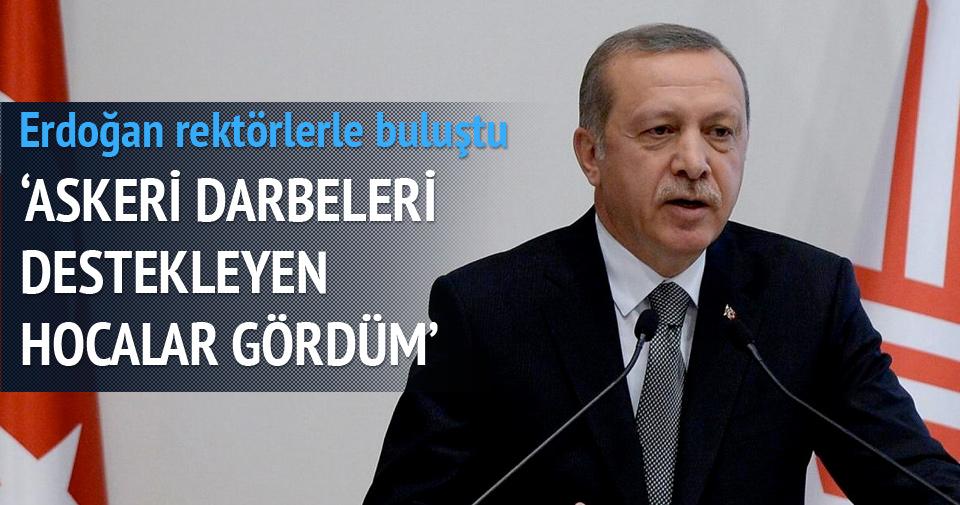 Erdoğan: Askeri darbeleri destekleyen hocalar gördüm