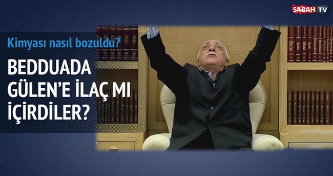 Bedduada Gülen'e ilaç mı içirdiler?