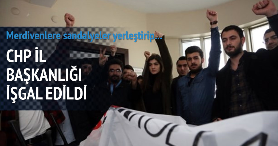 CHP il başkanlığı işgal edildi