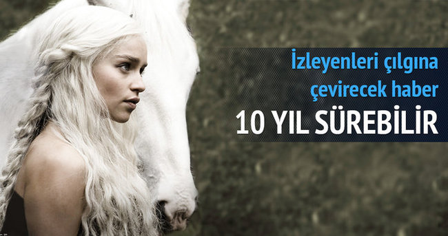 Game of Thrones 10 yıl sürebilir