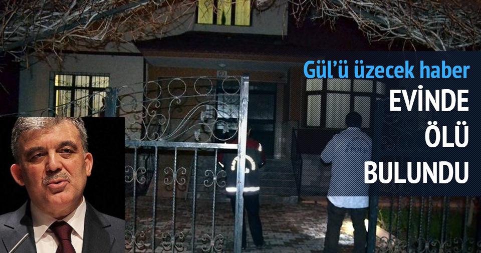 Abdullah Gül'ün yakını ölü bulundu