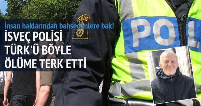 'İsveç polisi Türk'ü ölüme terk etti'
