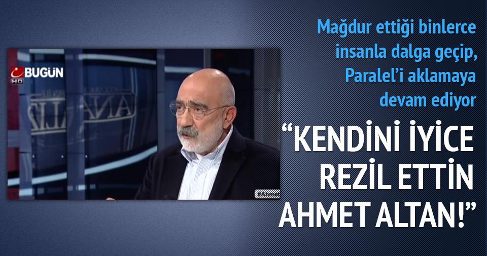 """Kendini iyice rezil ettin Ahmet Altan!"""