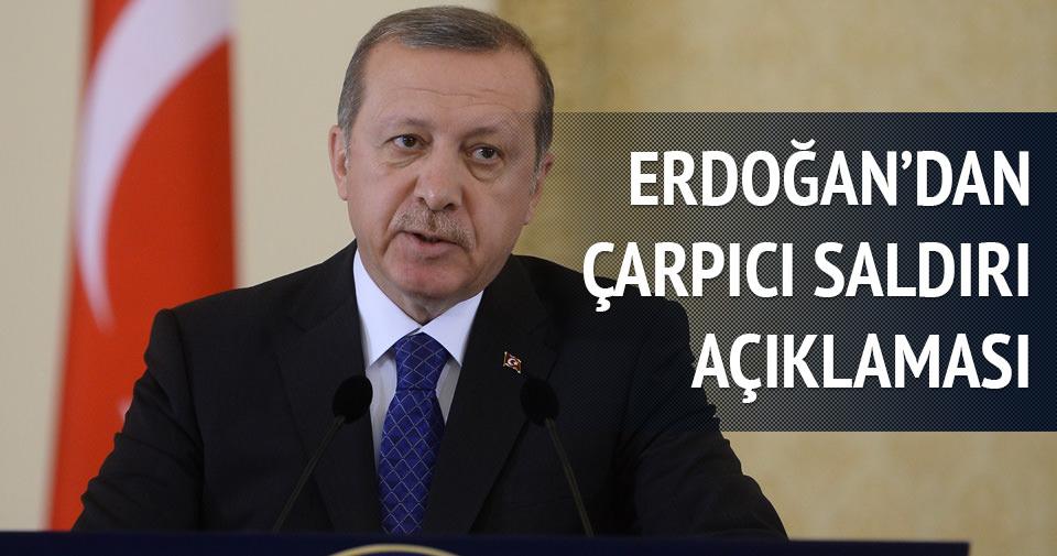 Erdoğan'dan çarpıcı saldırı açıklaması