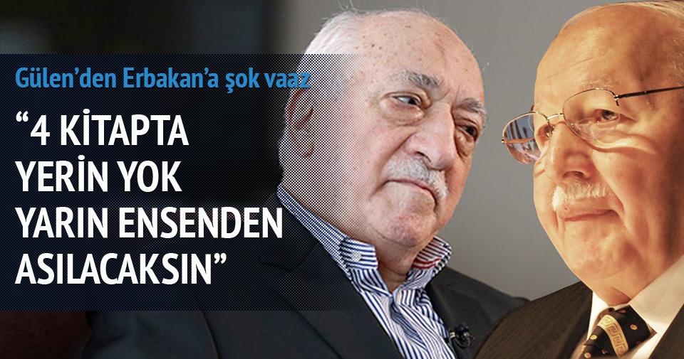 Gülen, Erbakan'a 'asılacaksın' dedi