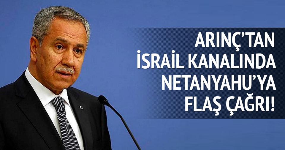 Bülent Arınç'tan İsrail kanalında Netanyahu'ya flaş çağrı