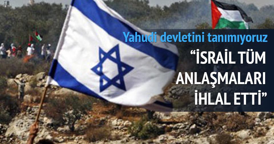 ''İSRAİL TÜM ANLAŞMALARI İHLAL ETTİ''
