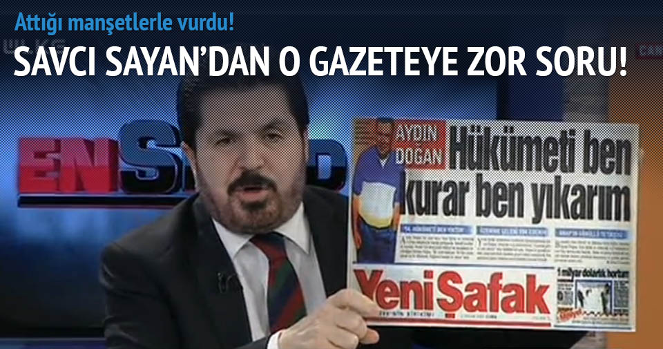 Savcı Sayan Hürriyet'i bu manşetlerle vurdu