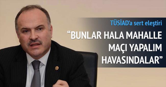 'TÜSİAD koltuk değnekli Türkiye görmeye alışkın'