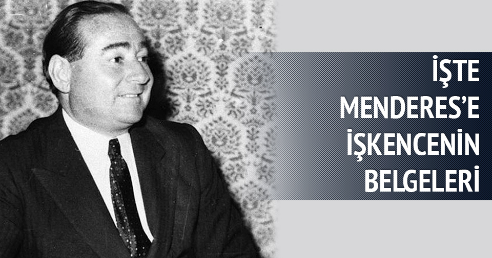 İşte Adnan Menderes'e işkencenin belgeleri