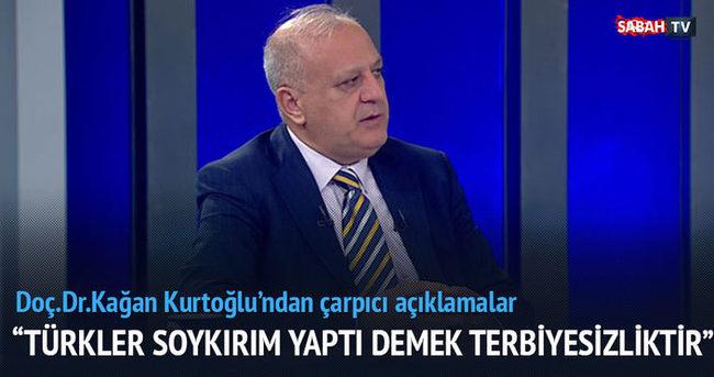 Türkler soykırım yaptı demek terbiyesizliğin daniskasıdır