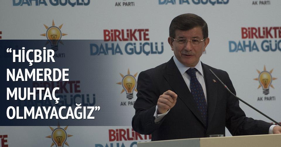 Davutoğlu: Hiçbir namerde muhtaç olmayacağız