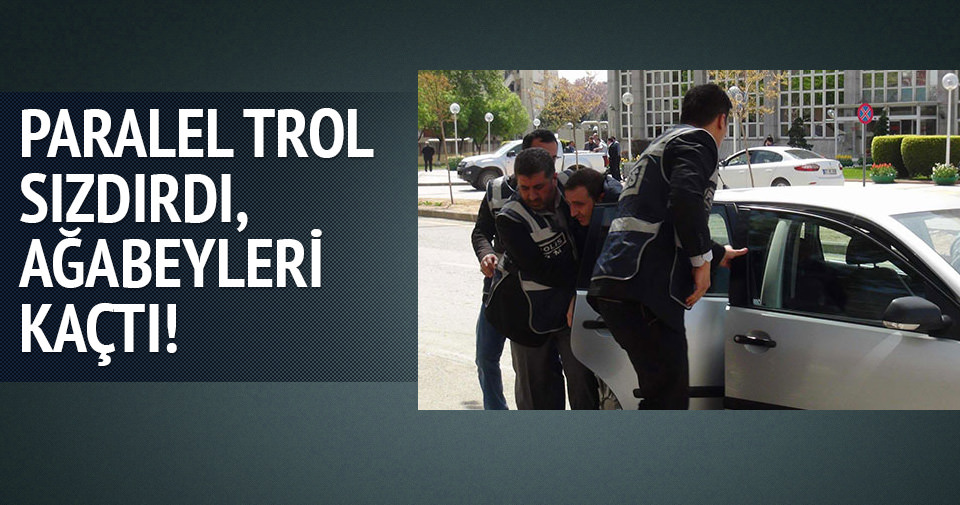 Paralel trol sızdırdı şüpheliler kaçtı