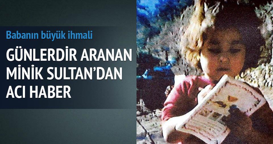 Minik Sultan'ın cesedi bulundu