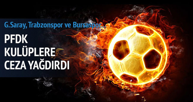 PFDK ceza yağdırdı! Bursa, Trabzon, G.Saray...