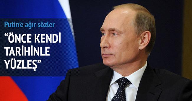 Putin'e çok sert tepki: 'Önce kendi tarihinle yüzleş'
