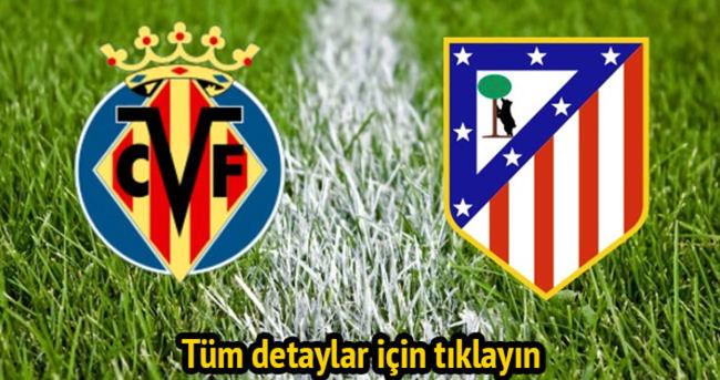 Villarreal-Atletico Madrid maçı ne zaman saat kaçta hangi kanalda — Canlı