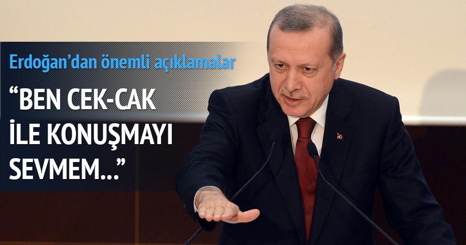 Erdoğan: Ben cek-cak ile konuşmayı sevmem...