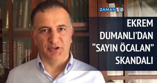 Ekrem Dumanlı, Sayın Abdullah Öcalan dedi