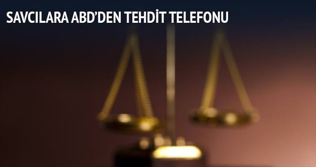 Savcılara ABD'den tehdit telefonu