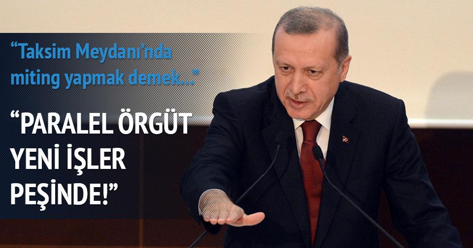 Erdoğan: Taksim'de miting yapmak...