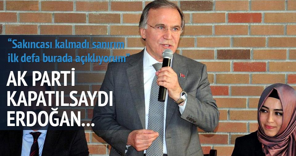 Şahin: AK Parti kapatılsaydı yeni parti kurulacaktı