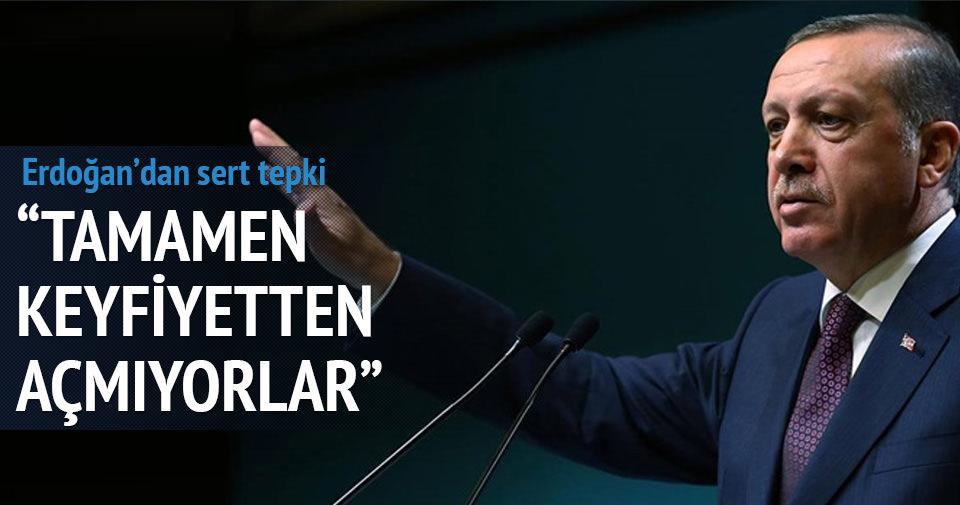 Erdoğan: Tamamen keyfi