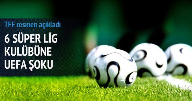 Süper Lig'den 6 kulübe UEFA şoku!