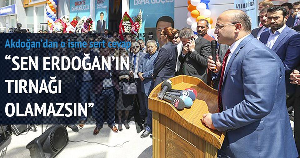 Akdoğan: Sen Erdoğan'ın tırnağı olamazsın