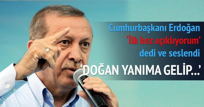 Erdoğan ilk kez açıkladı: Doğan yanıma gelip...