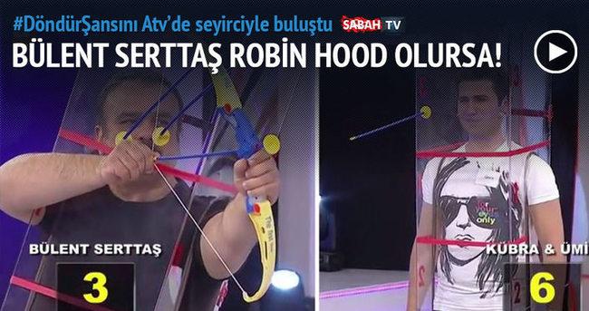 Bülent Serttaş Robin Hood olursa