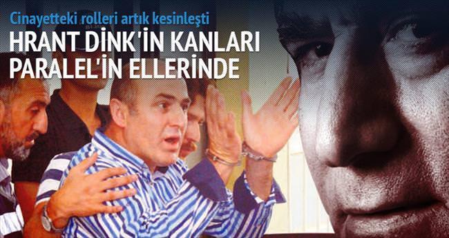 Hrant Dink cinayetinde Paralel parmağı netleşti