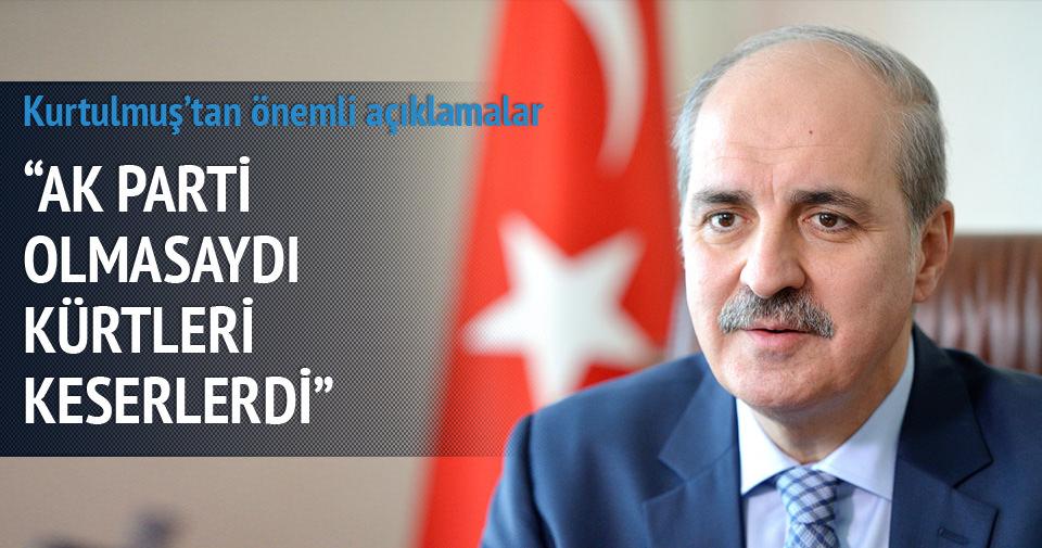 Kurtulmuş: AK Parti olmasaydı Kürtleri keserlerdi