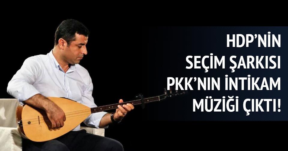 HDP'nin seçim şarkısı PKK'nın intikam bestesi çıktı!