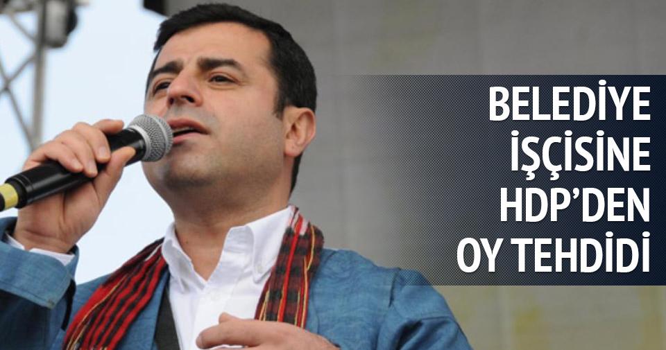 Belediye işçisine HDP'den oy tehdidi
