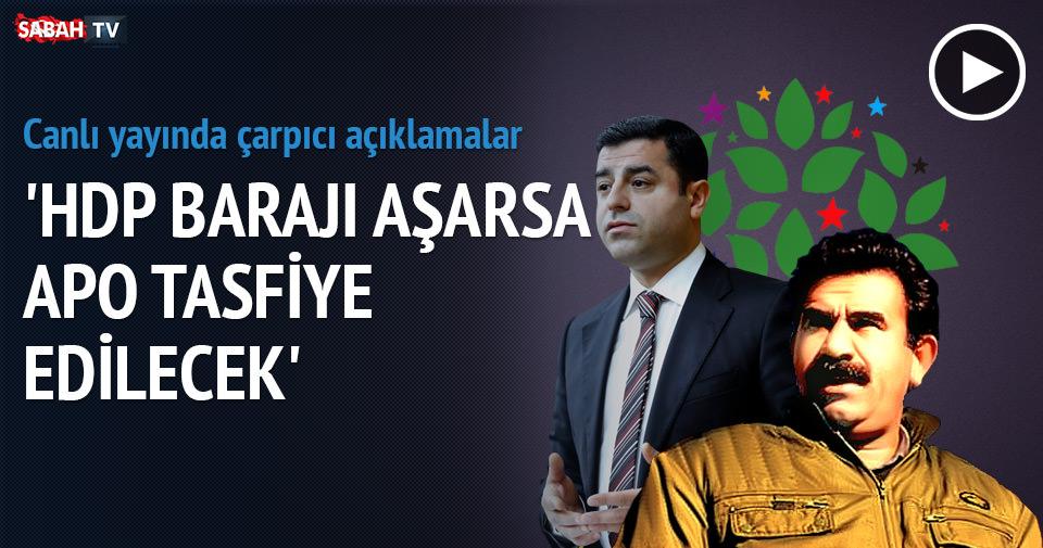 ''HDP barajı aşarsa Apo tasfiye olacak''