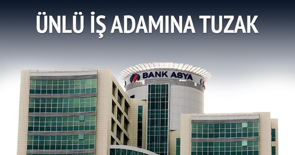 Bank Asya'da ünlü işadamına tuzak!